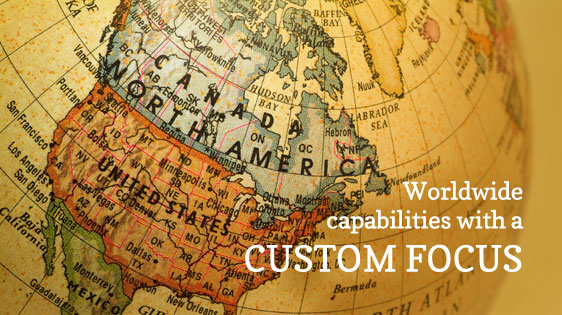 About Us - Worldwide capabilities with a custom focus